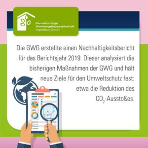 Die GWG Ingolstadt erstellte einen Nachhaltigkeitsbericht für das Berichtsjahr 2019. Dieser analysiert die bisherigen Maßnahmen der GWG und hält neue Ziele für den Umweltschutz fest: etwa die Reduktion des CO2-Ausstoßes.